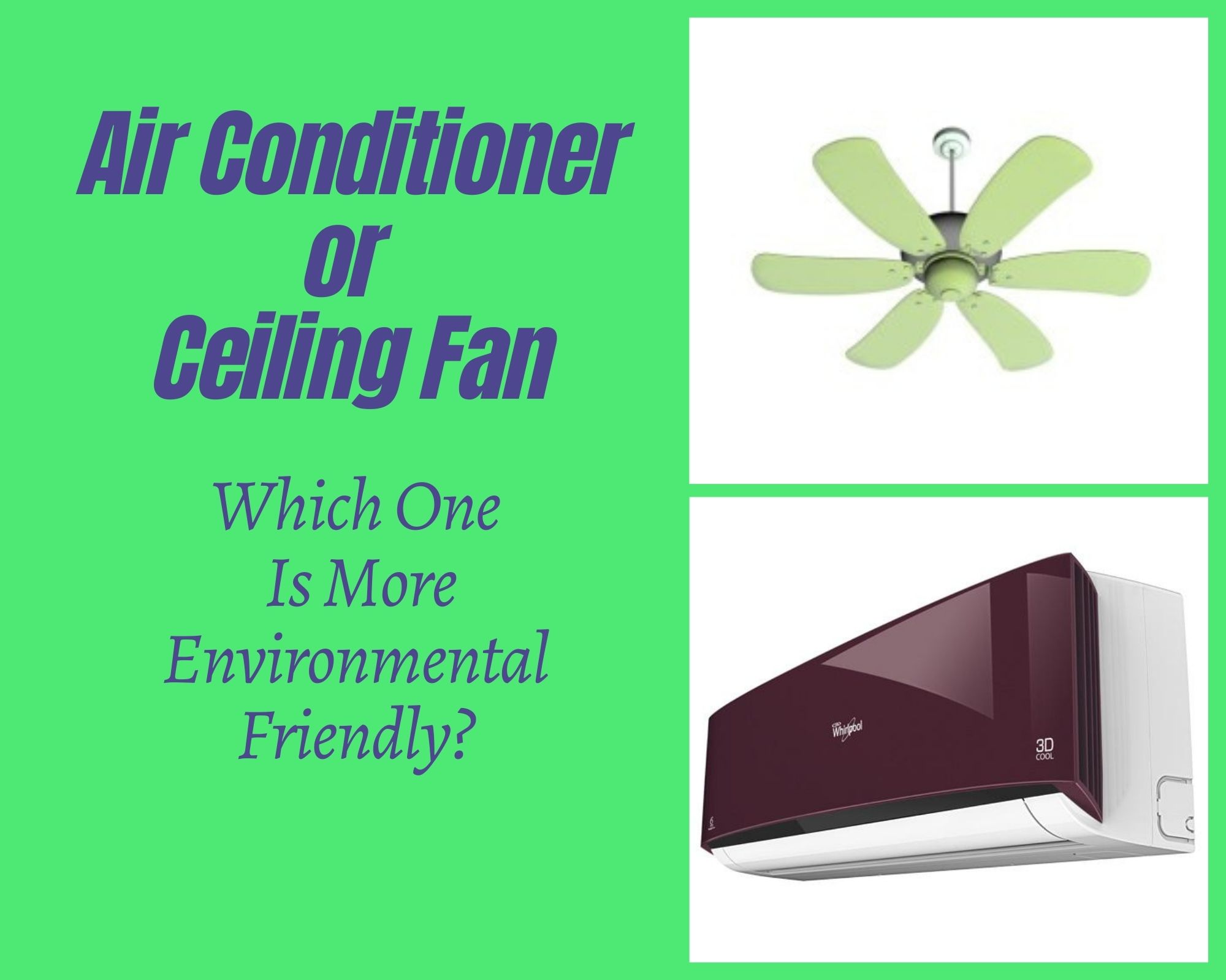 Air Conditioner or Ceiling Fan – Which One Is More Environmental Friendly